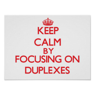 Keep Calm by focusing on Duplexes Poster