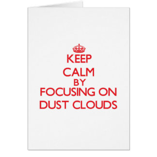 Keep Calm by focusing on Dust Clouds Greeting Card