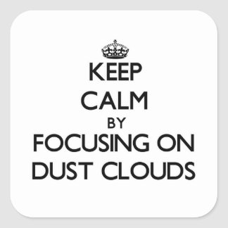 Keep Calm by focusing on Dust Clouds Stickers