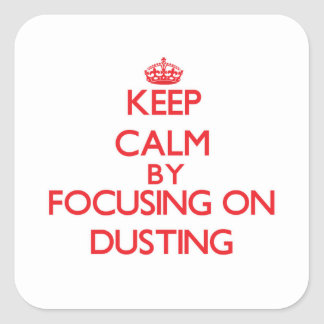 Keep Calm by focusing on Dusting Square Sticker