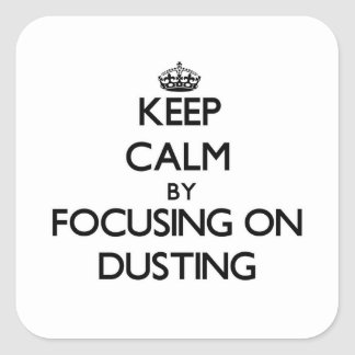 Keep Calm by focusing on Dusting Square Stickers