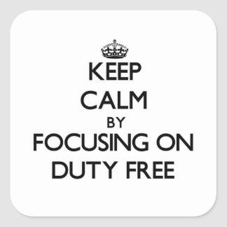 Keep Calm by focusing on Duty Free Square Sticker