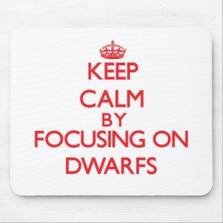Keep Calm by focusing on Dwarfs Mousepads