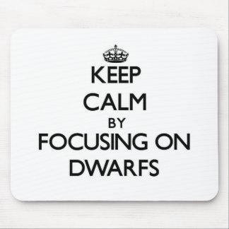 Keep Calm by focusing on Dwarfs Mousepad