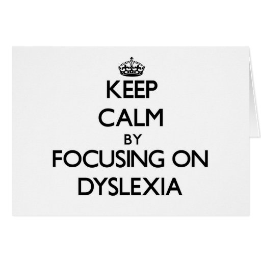 Keep Calm by focusing on Dyslexia Greeting Card