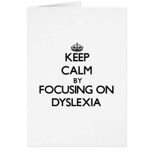 Keep Calm by focusing on Dyslexia Greeting Cards