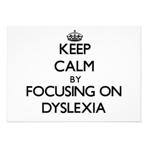 Keep Calm by focusing on Dyslexia Personalized Invitations