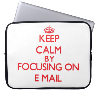 Keep Calm by focusing on E-MAIL Laptop Computer Sleeve