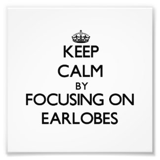 Keep Calm by focusing on EARLOBES Art Photo