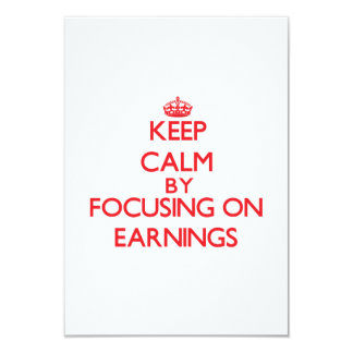 Keep Calm by focusing on EARNINGS 3.5x5 Paper Invitation Card
