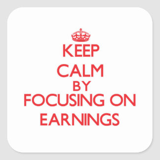 Keep Calm by focusing on EARNINGS Stickers
