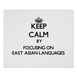 Keep calm by focusing on East Asian Languages Poster