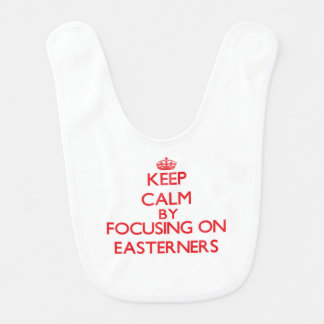 Keep Calm by focusing on EASTERNERS Baby Bib