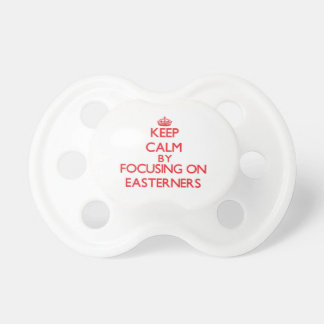 Keep Calm by focusing on EASTERNERS Pacifiers