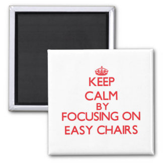 Keep Calm by focusing on EASY CHAIRS Magnet