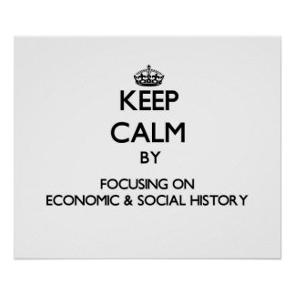 Keep calm by focusing on Economic Social History Print