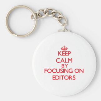 Keep Calm by focusing on EDITORS Keychains