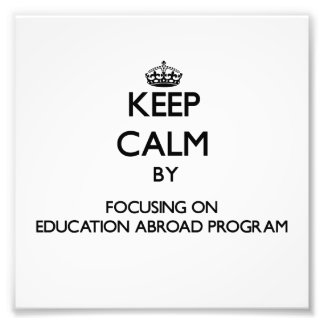 Keep calm by focusing on Education Abroad Program Photo Art