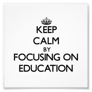 Keep calm by focusing on Education Photo Print
