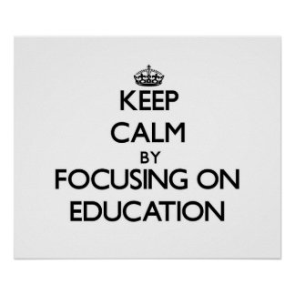 Keep calm by focusing on Education Poster