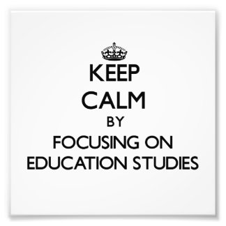 Keep calm by focusing on Education Studies Photographic Print