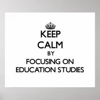 Keep calm by focusing on Education Studies Print