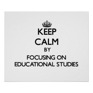 Keep calm by focusing on Educational Studies Poster