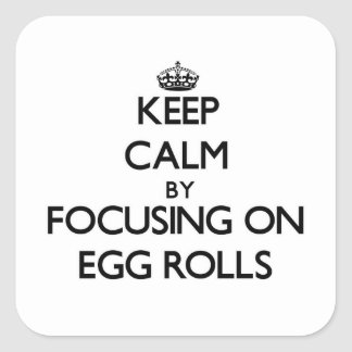 Keep Calm by focusing on Egg Rolls Square Stickers