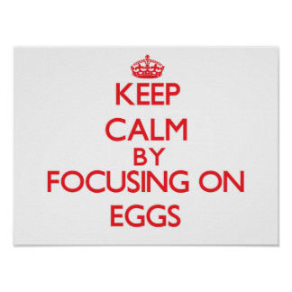 Keep Calm by focusing on EGGS Posters