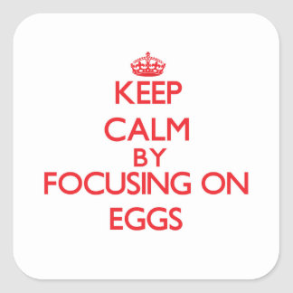 Keep Calm by focusing on EGGS Square Stickers