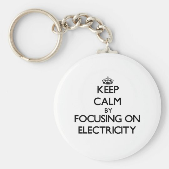Keep Calm by focusing on Electricity Basic Round Button Key Ring