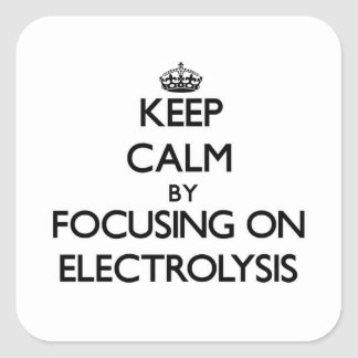 Keep Calm by focusing on ELECTROLYSIS Stickers