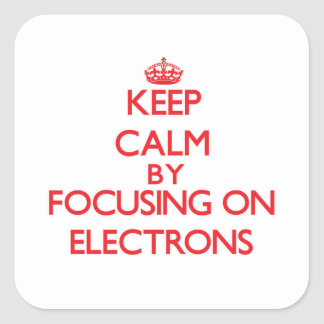 Keep Calm by focusing on ELECTRONS Sticker