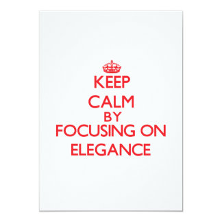 Keep Calm by focusing on ELEGANCE 5x7 Paper Invitation Card