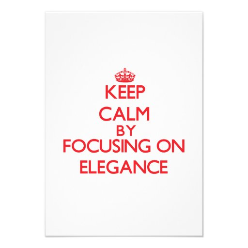 Keep Calm by focusing on ELEGANCE Custom Announcements
