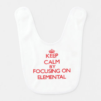 Keep Calm by focusing on ELEMENTAL Baby Bibs