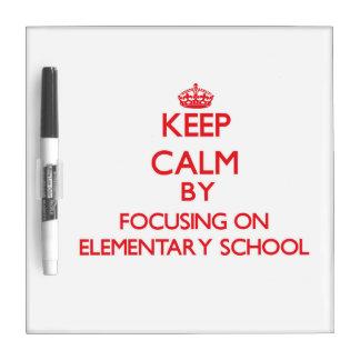 Keep Calm by focusing on ELEMENTARY SCHOOL Dry Erase Boards