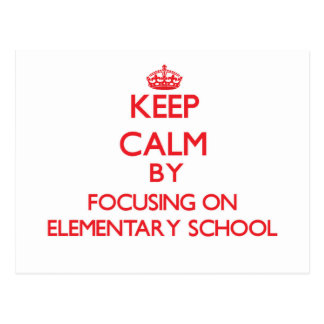 Keep Calm by focusing on ELEMENTARY SCHOOL Post Cards