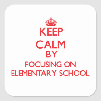 Keep Calm by focusing on ELEMENTARY SCHOOL Square Sticker