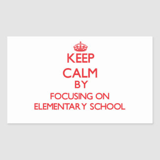 Keep Calm by focusing on ELEMENTARY SCHOOL Stickers