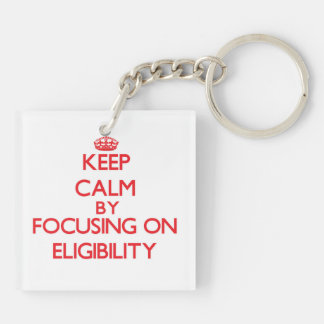 Keep Calm by focusing on ELIGIBILITY Acrylic Key Chains