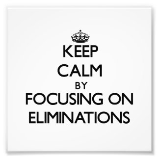 Keep Calm by focusing on ELIMINATIONS Photo Art