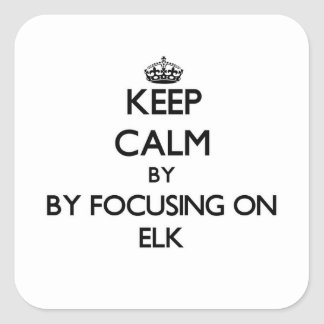 Keep calm by focusing on Elk Square Sticker