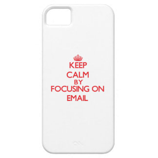Keep Calm by focusing on EMAIL Case For iPhone 5/5S