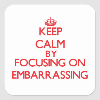 Keep Calm by focusing on EMBARRASSING Sticker