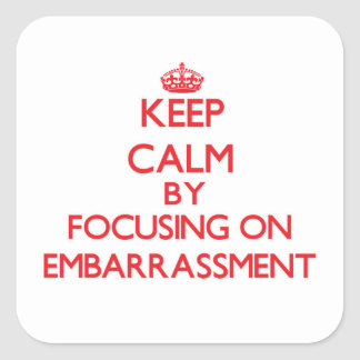 Keep Calm by focusing on EMBARRASSMENT Stickers