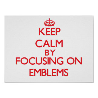 Keep Calm by focusing on EMBLEMS Poster