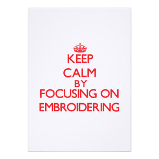 Keep Calm by focusing on EMBROIDERING Personalized Announcement