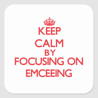 Keep Calm by focusing on EMCEEING Square Stickers