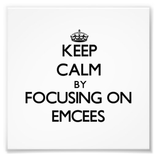 Keep Calm by focusing on EMCEES Art Photo